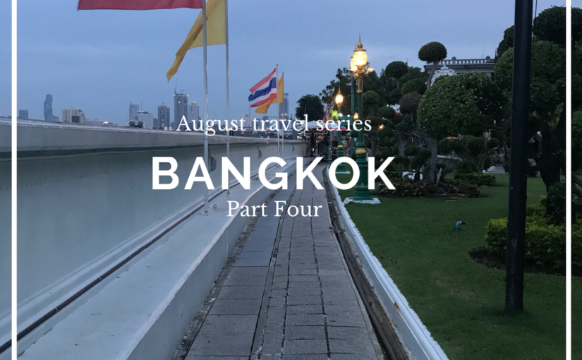 August Travel Series Pt. 4: Wats, Markets, and Foo Fighters in Bangkok!